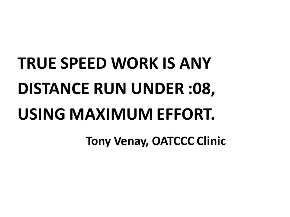 TRUE SPEED WORK IS ANY DISTANCE RUN UNDER :08, USING MAXIMUM EFFORT
