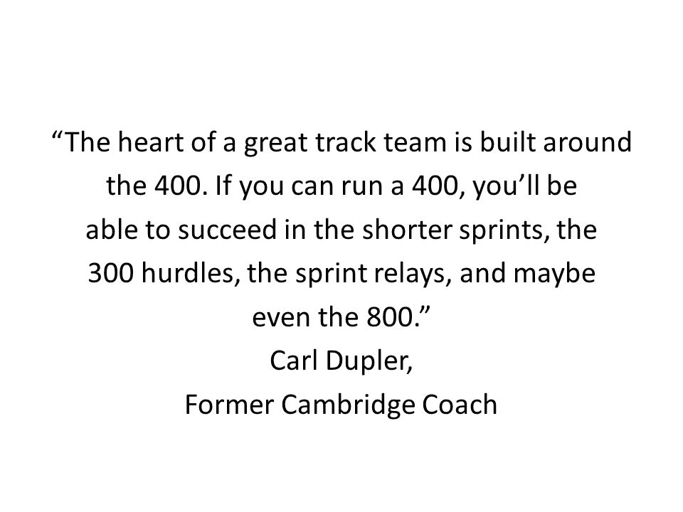 The heart of a great track team is built around the 400