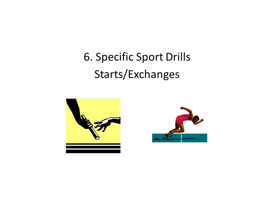 6. Specific Sport Drills Starts/Exchanges