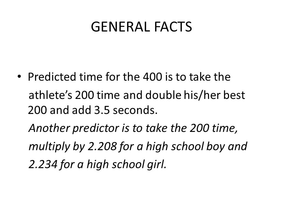 GENERAL FACTS Predicted time for the 400 is to take the