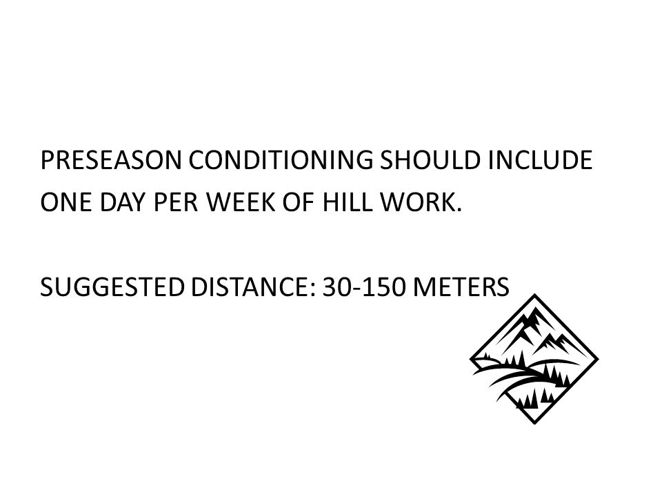 PRESEASON CONDITIONING SHOULD INCLUDE ONE DAY PER WEEK OF HILL WORK