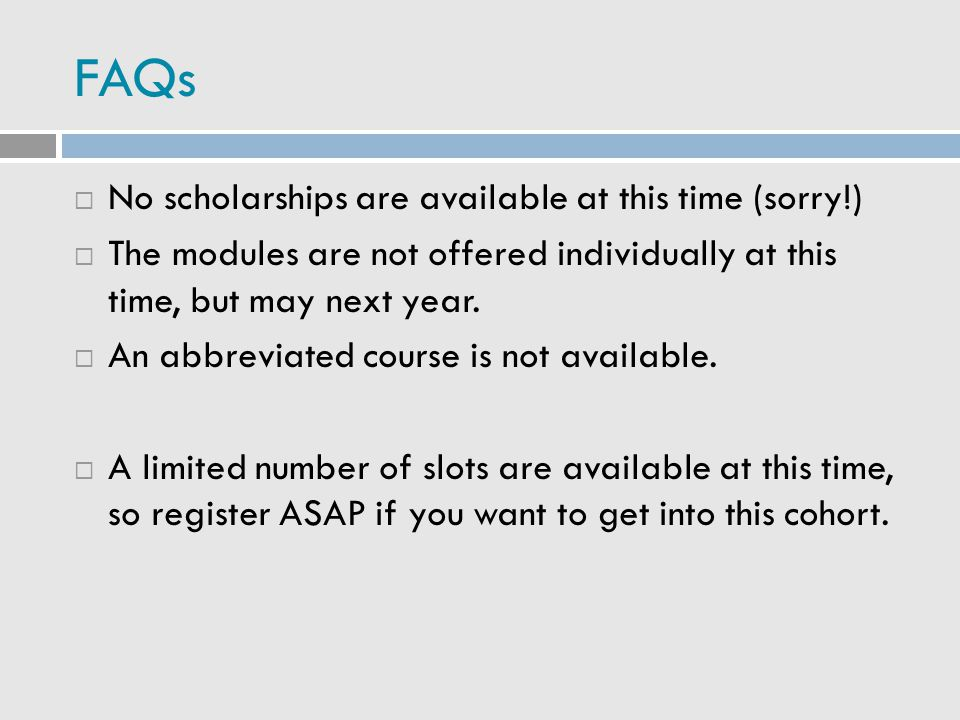 FAQs No scholarships are available at this time (sorry!)