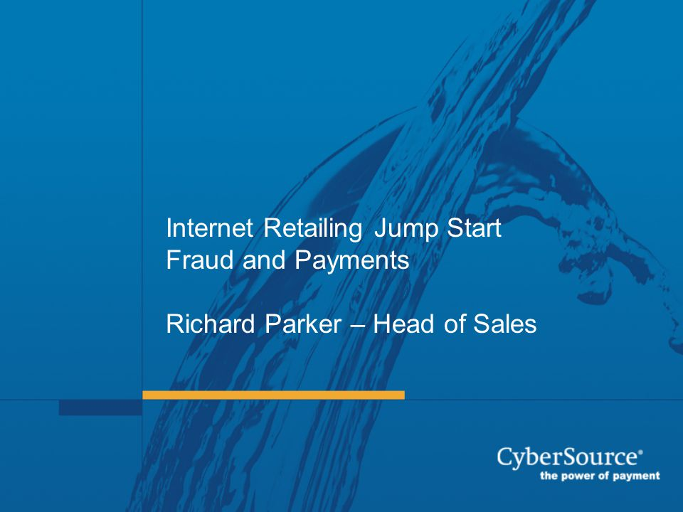 Internet Retailing Jump Start Fraud and Payments Richard Parker – Head of Sales