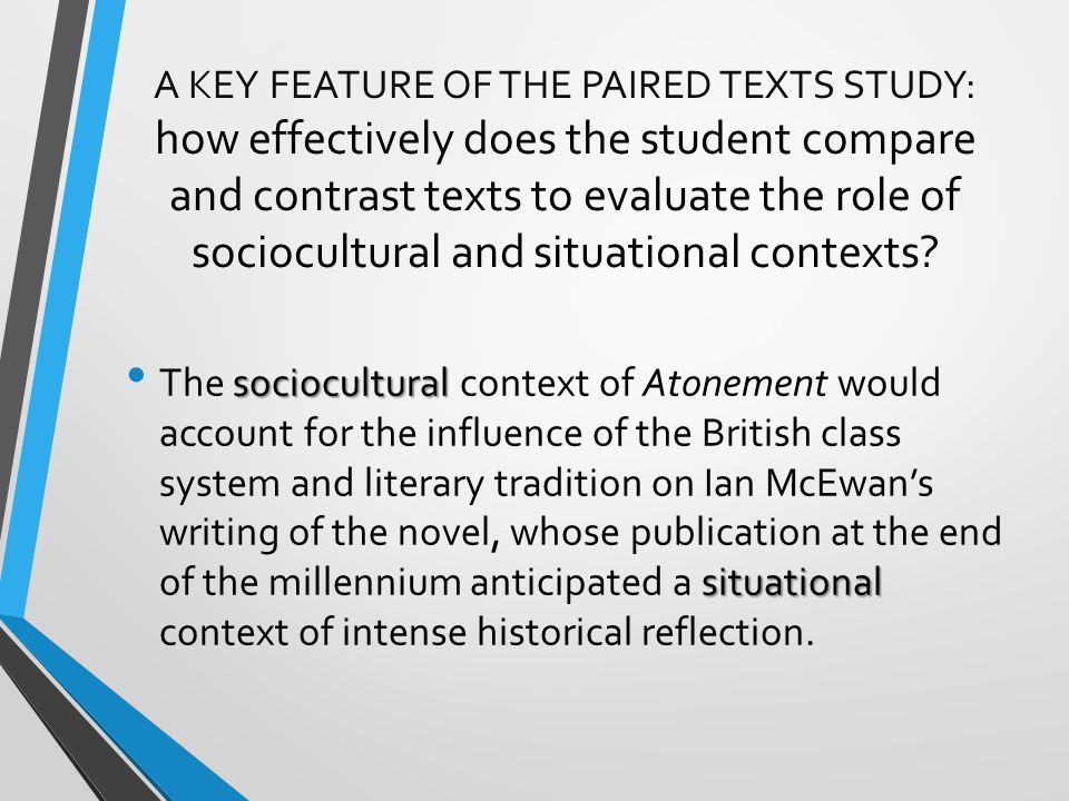A KEY FEATURE OF THE PAIRED TEXTS STUDY: how effectively does the student compare and contrast texts to evaluate the role of sociocultural and situational contexts