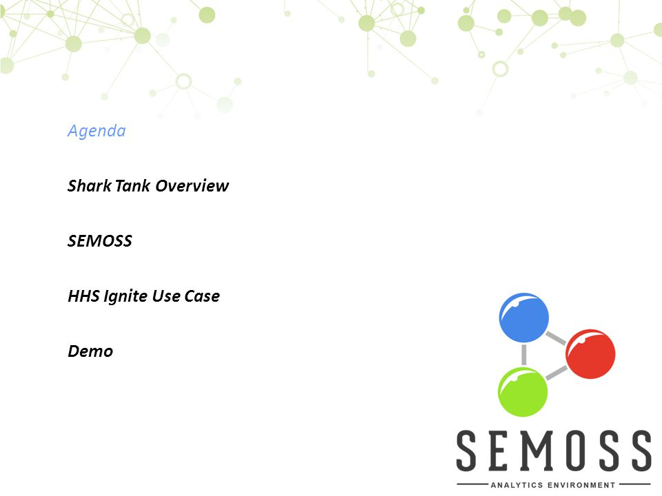Agenda Shark Tank Overview SEMOSS HHS Ignite Use Case Demo