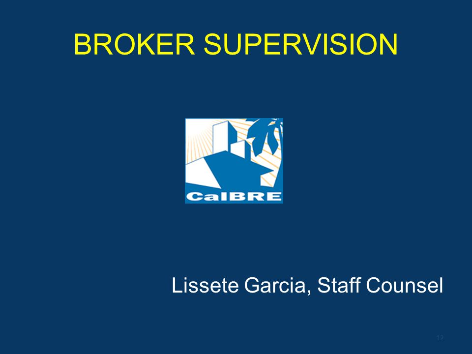 BROKER SUPERVISION Lissete Garcia, Staff Counsel