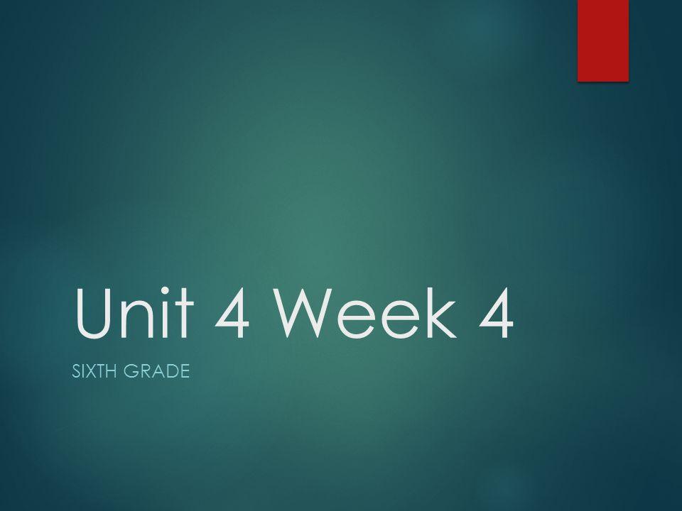 Unit 4 Week 4 Sixth Grade