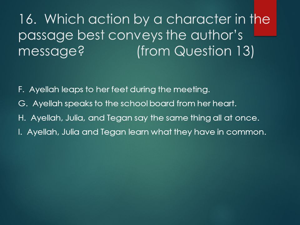 16. Which action by a character in the passage best conveys the author's message (from Question 13)