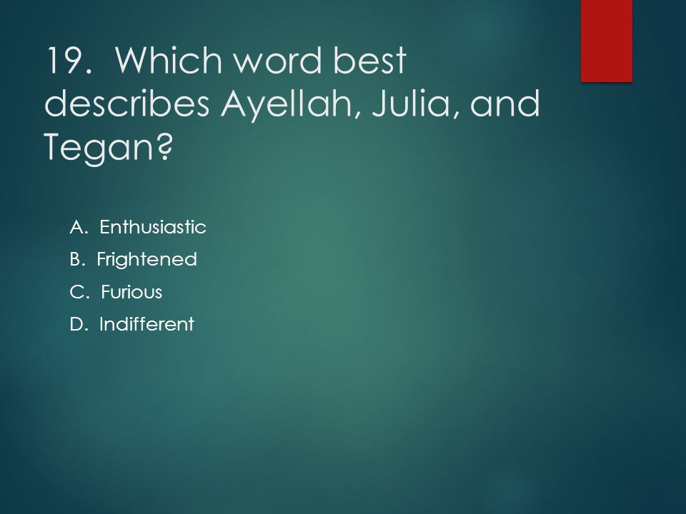 19. Which word best describes Ayellah, Julia, and Tegan