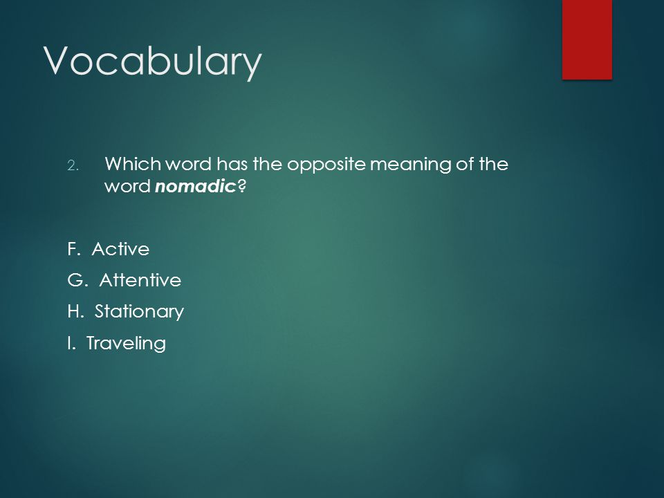 Vocabulary Which word has the opposite meaning of the word nomadic