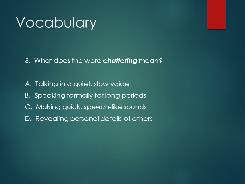 Vocabulary 3. What does the word chattering mean