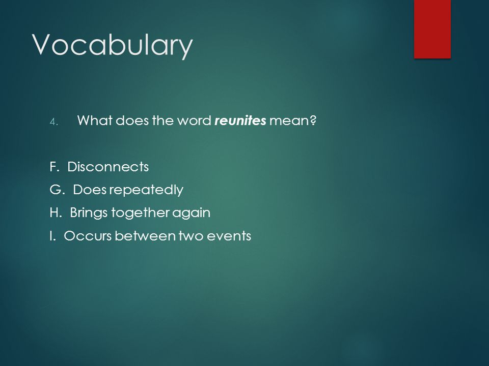 Vocabulary What does the word reunites mean F. Disconnects