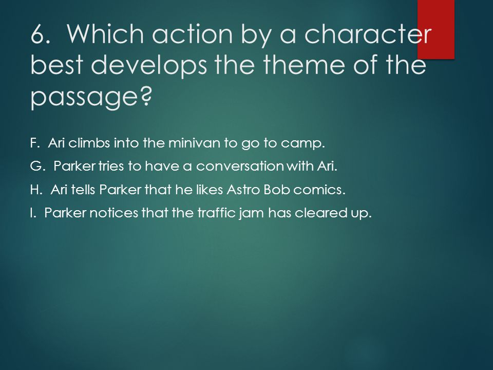 6. Which action by a character best develops the theme of the passage