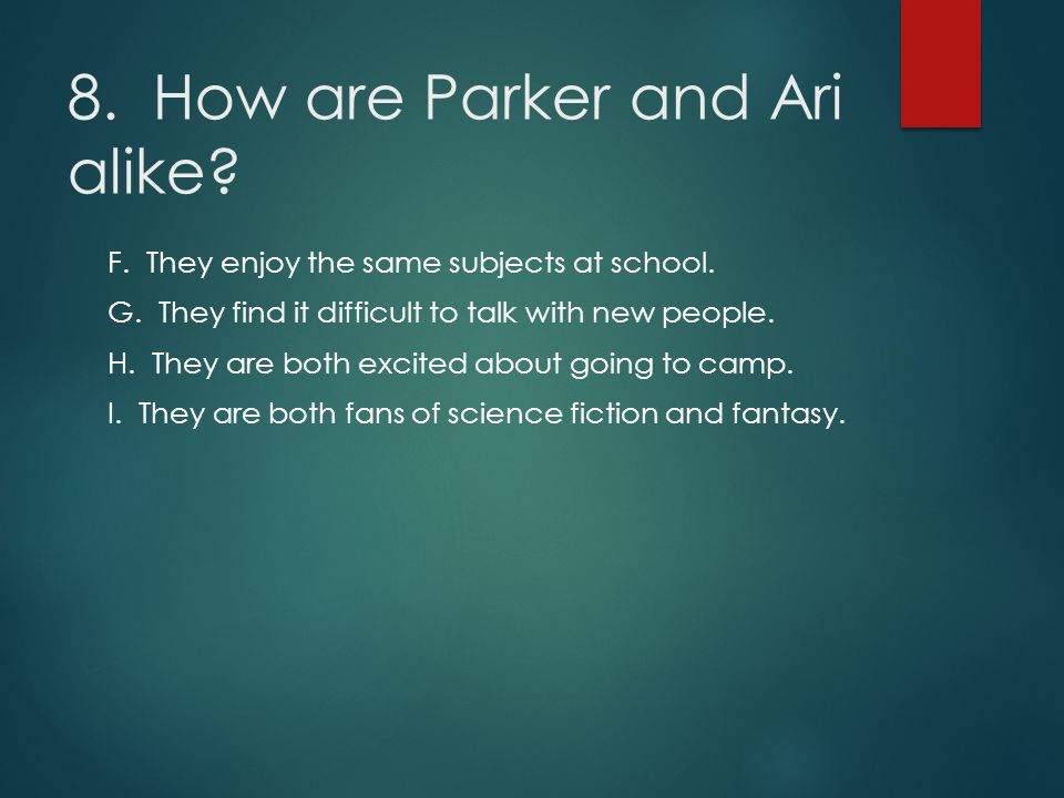 8. How are Parker and Ari alike