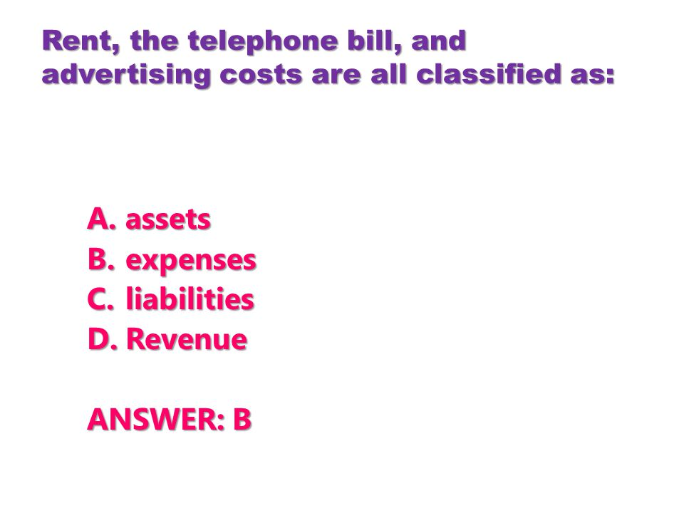 Rent, the telephone bill, and advertising costs are all classified as:
