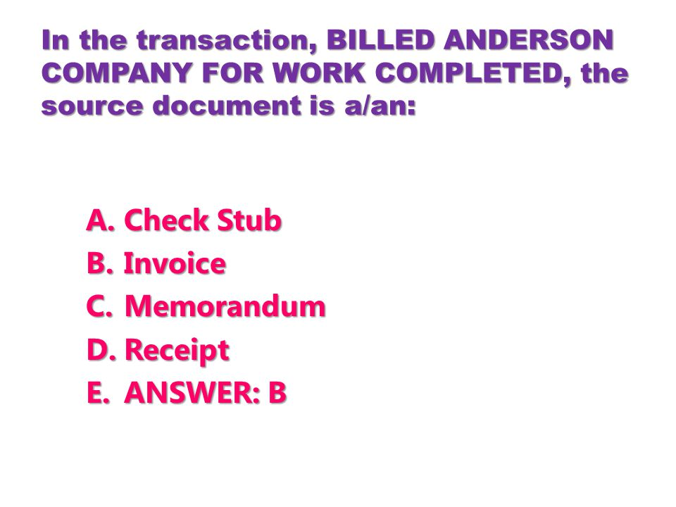 Check Stub Invoice Memorandum Receipt ANSWER: B