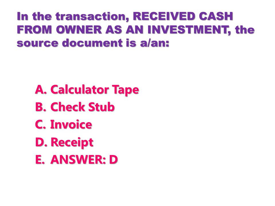 Calculator Tape Check Stub Invoice Receipt ANSWER: D