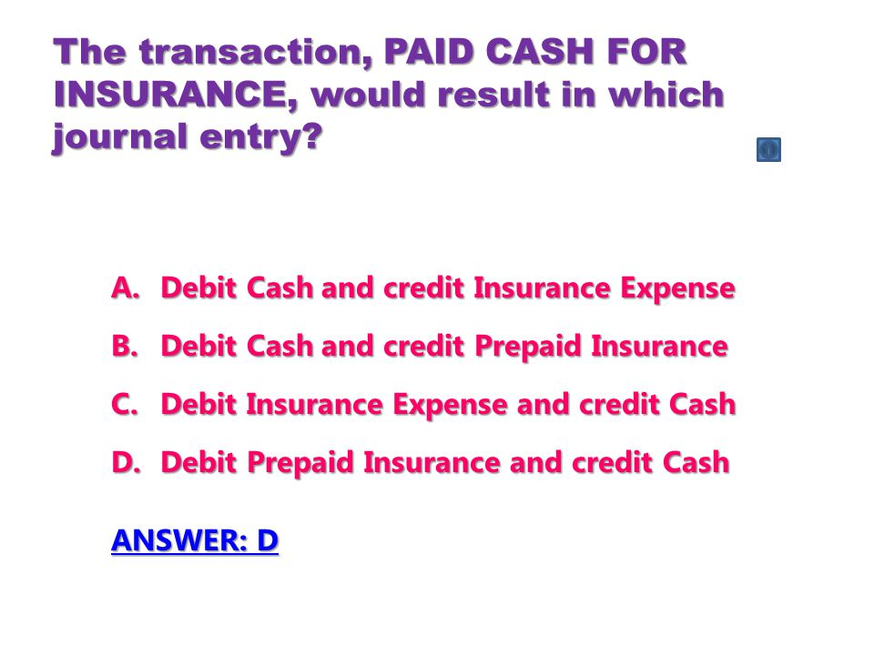 The transaction, PAID CASH FOR INSURANCE, would result in which journal entry