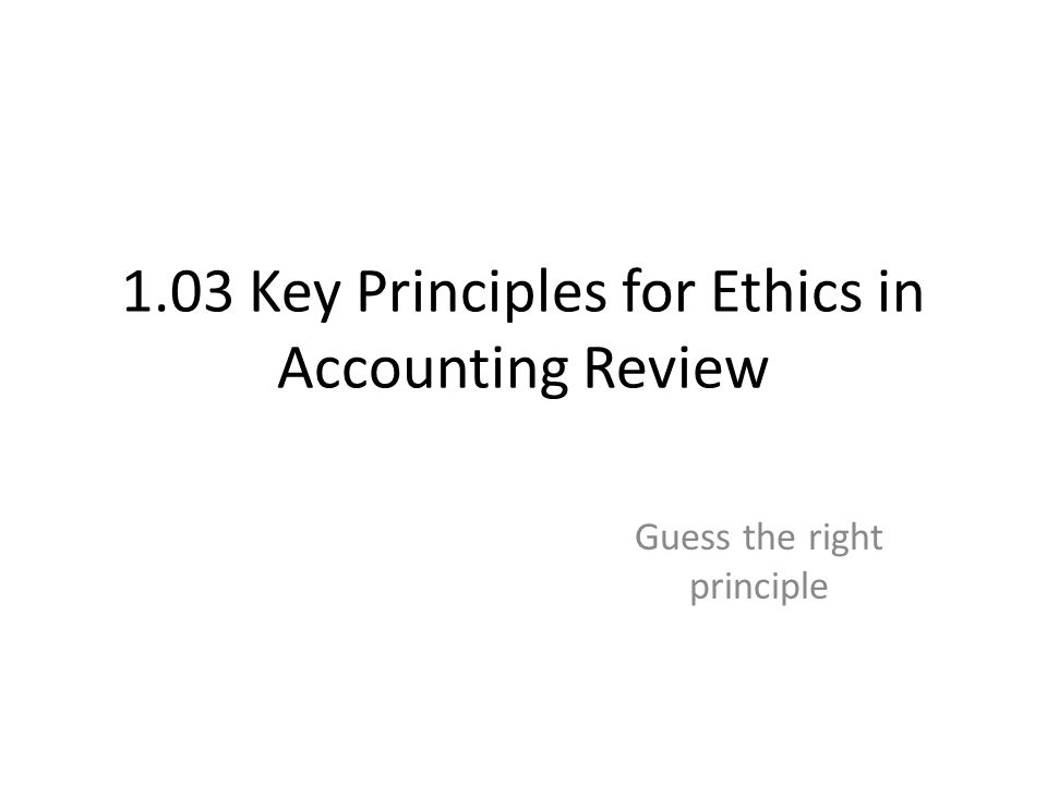 1.03 Key Principles for Ethics in Accounting Review