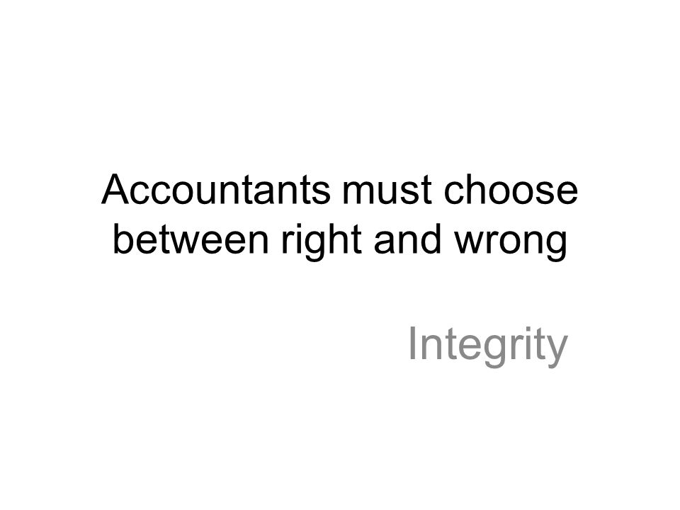 Accountants must choose between right and wrong