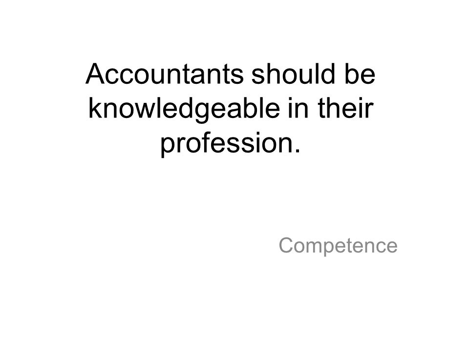 Accountants should be knowledgeable in their profession.