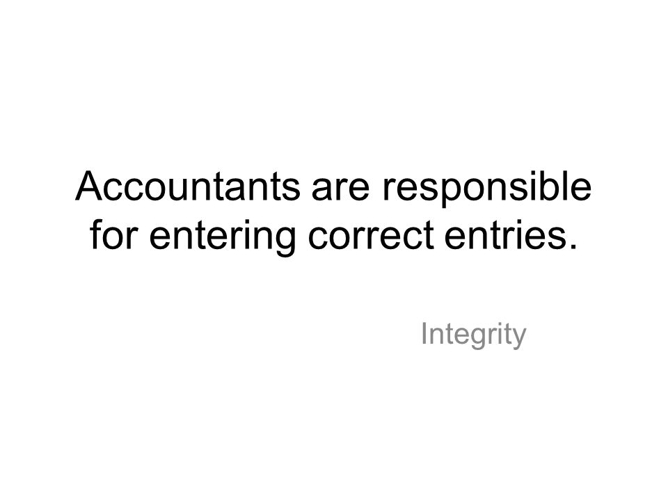 Accountants are responsible for entering correct entries.