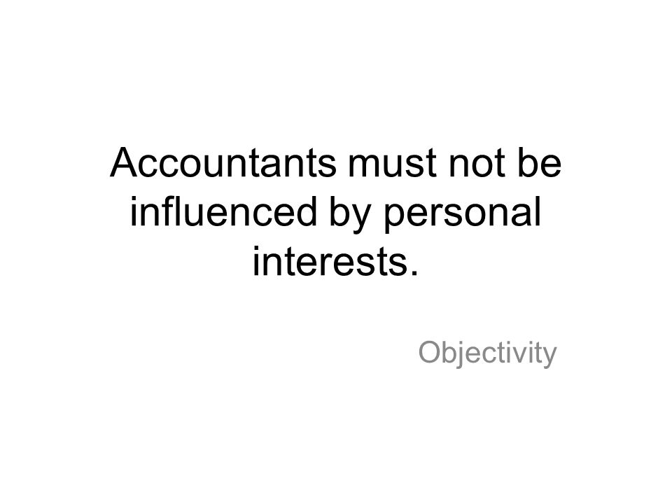 Accountants must not be influenced by personal interests.