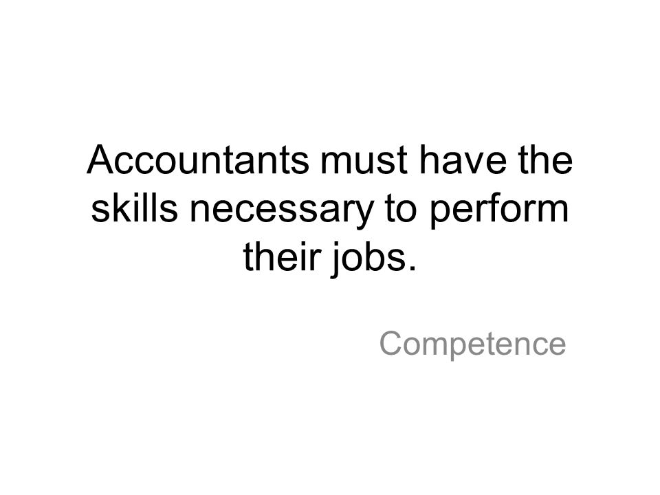 Accountants must have the skills necessary to perform their jobs.