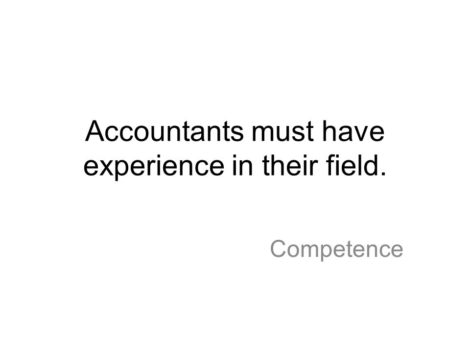 Accountants must have experience in their field.