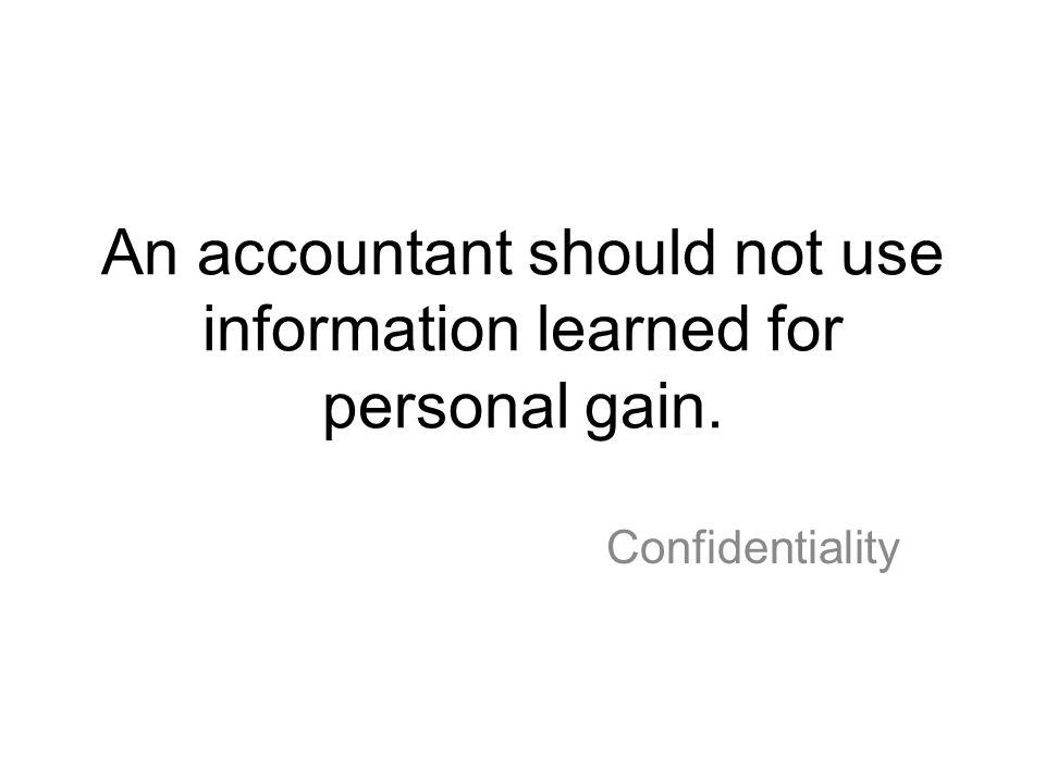 An accountant should not use information learned for personal gain.