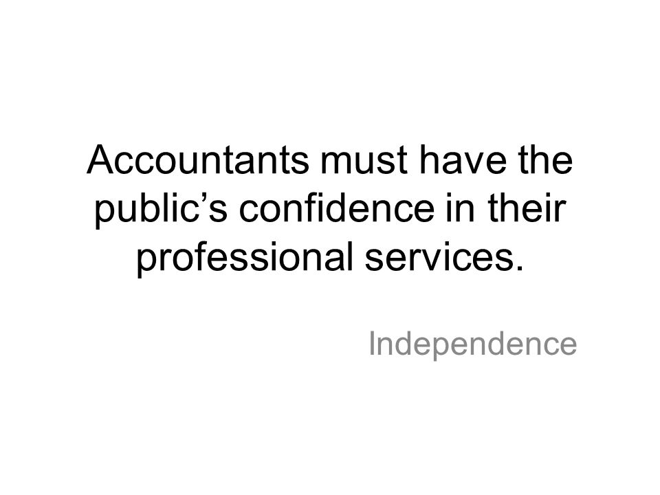 Accountants must have the public's confidence in their professional services.