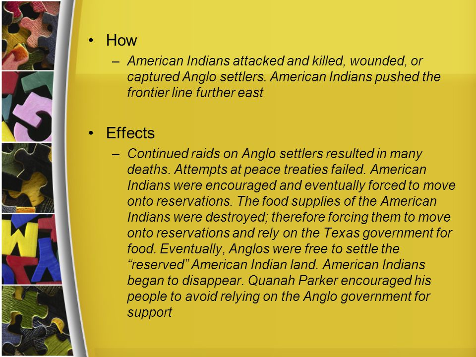 How American Indians attacked and killed, wounded, or captured Anglo settlers. American Indians pushed the frontier line further east.