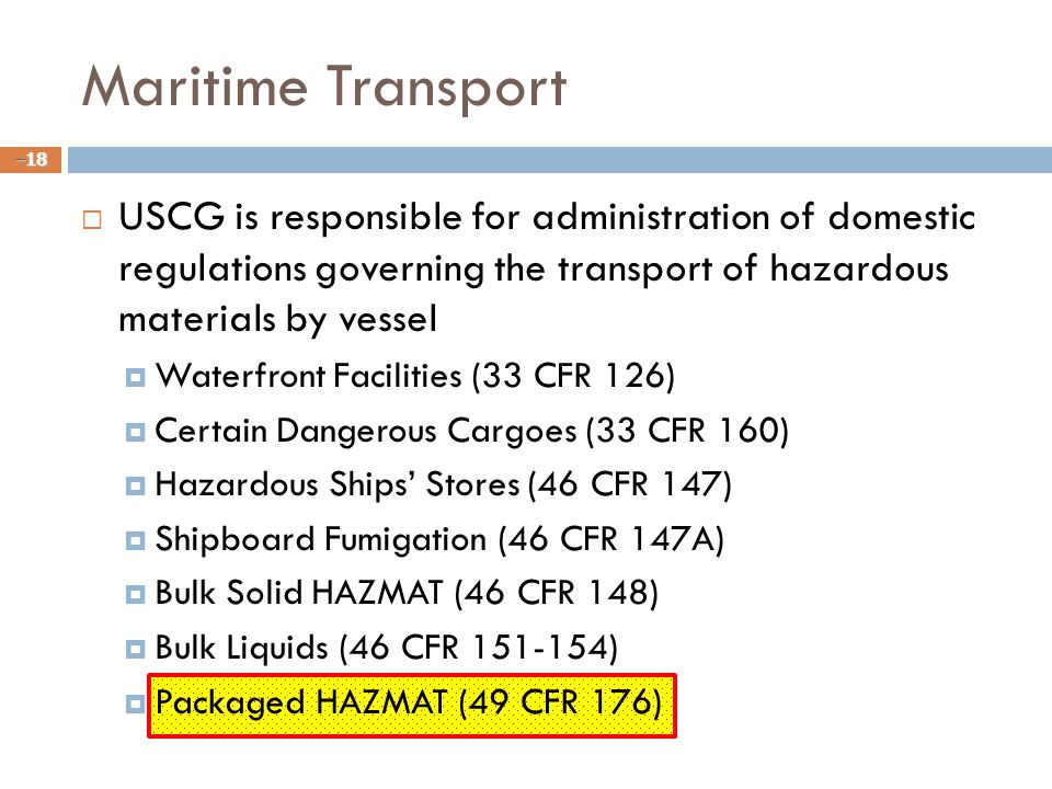 Maritime Transport USCG is responsible for administration of domestic regulations governing the transport of hazardous materials by vessel.