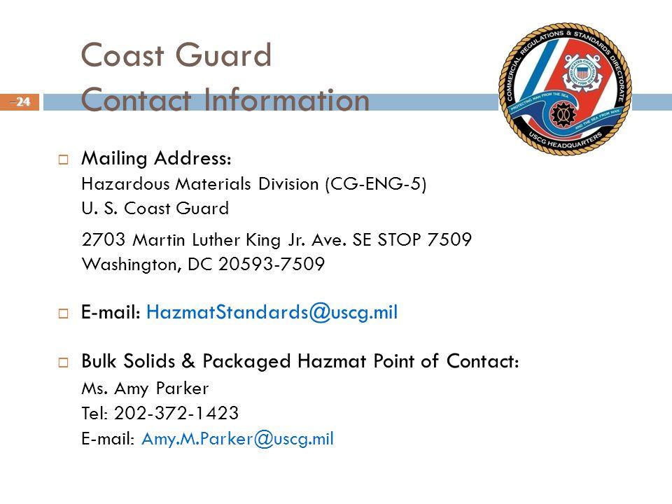 Coast Guard Contact Information Mailing Address: Hazardous Materials Division (CG-ENG-5) U. S. Coast Guard.