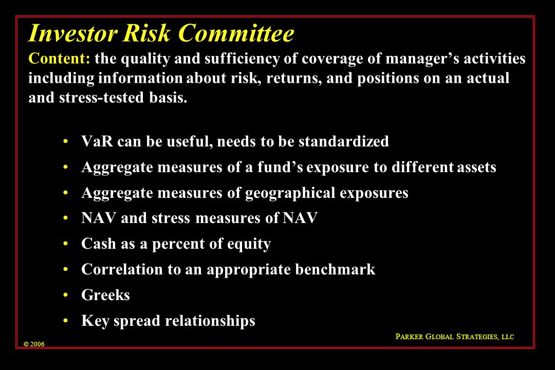 Investor Risk Committee Content: the quality and sufficiency of coverage of manager's activities including information about risk, returns, and positions on an actual and stress-tested basis.