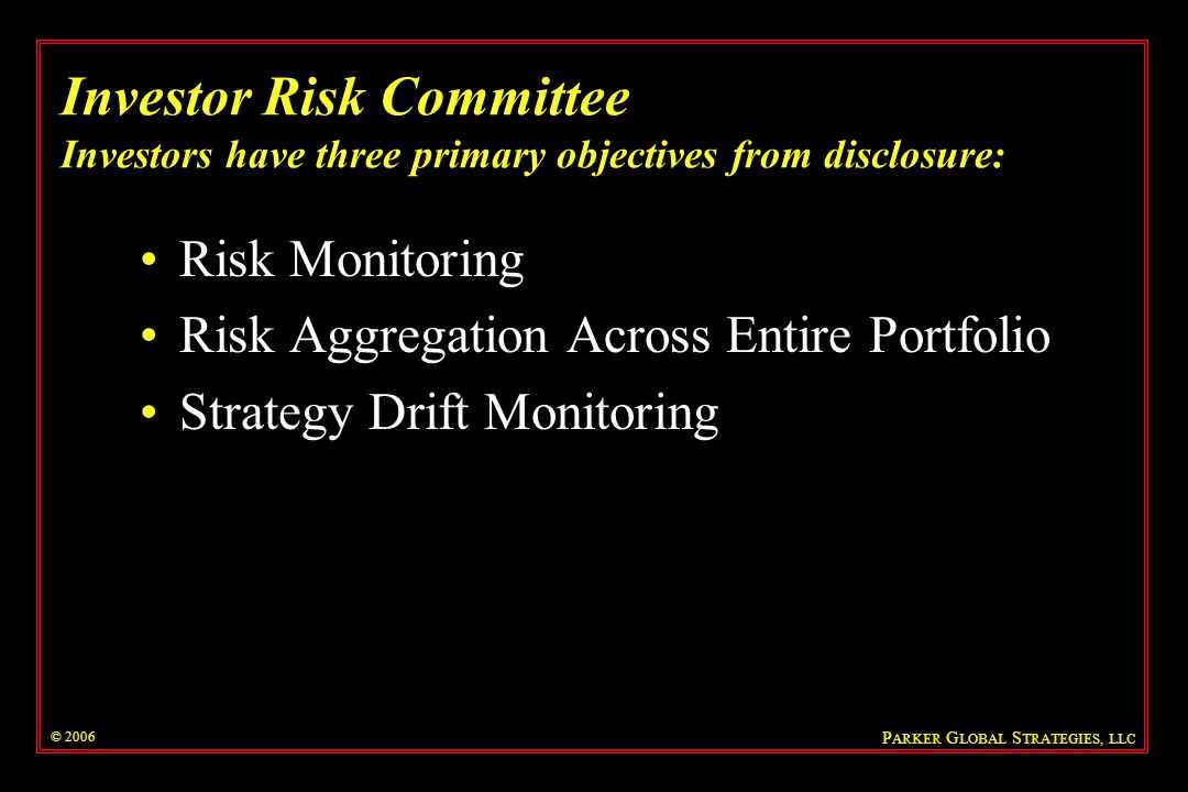 Investor Risk Committee Investors have three primary objectives from disclosure: