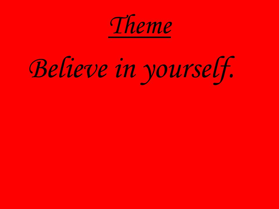 Theme Believe in yourself.