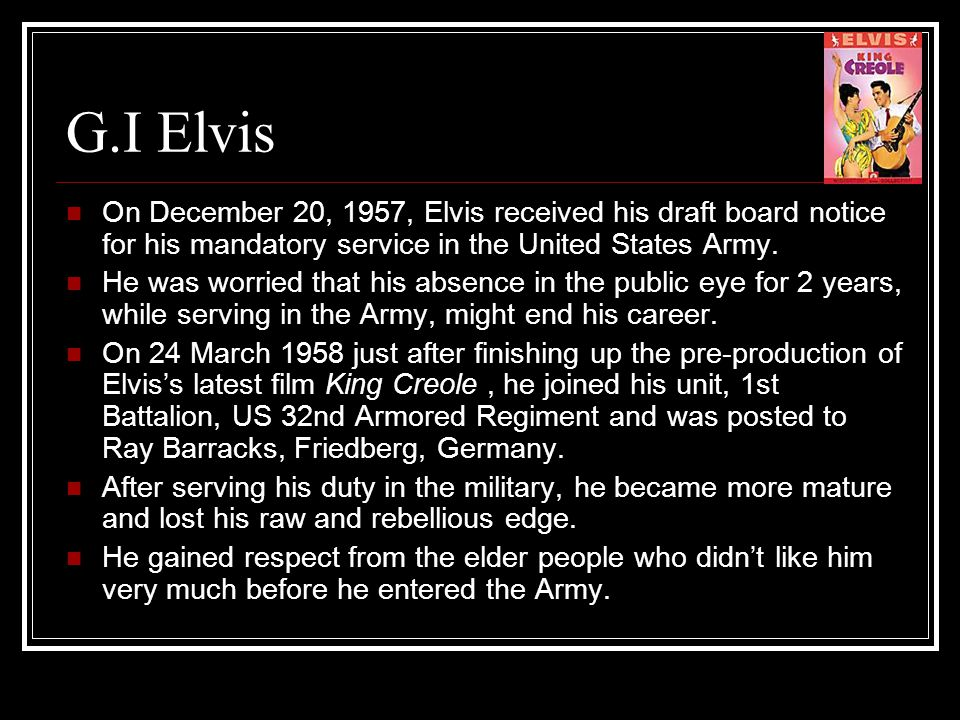 G.I Elvis On December 20, 1957, Elvis received his draft board notice for his mandatory service in the United States Army.