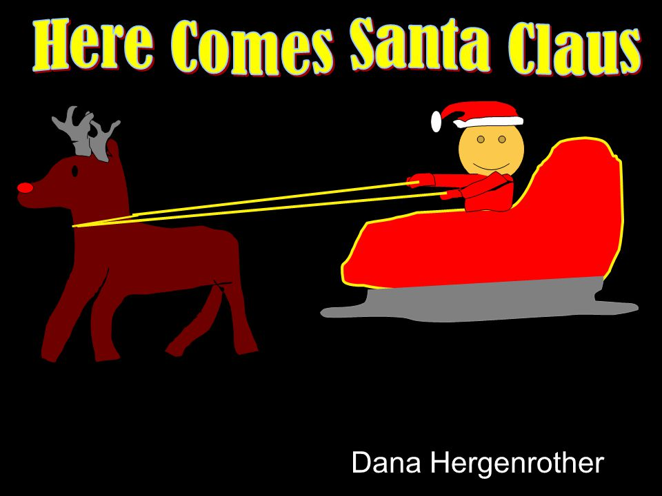 Here Comes Santa Claus Dana Hergenrother