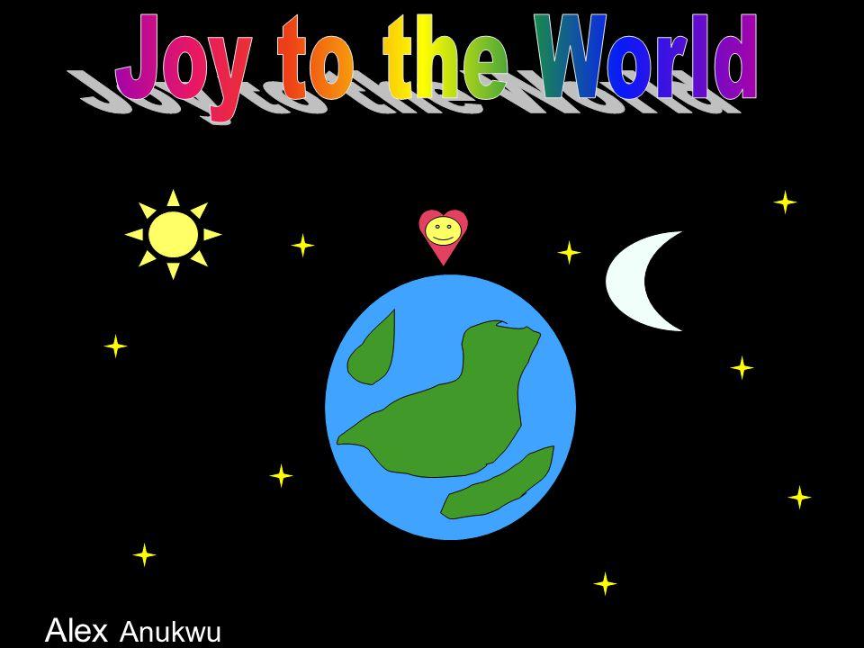 Joy to the World Alex Anukwu