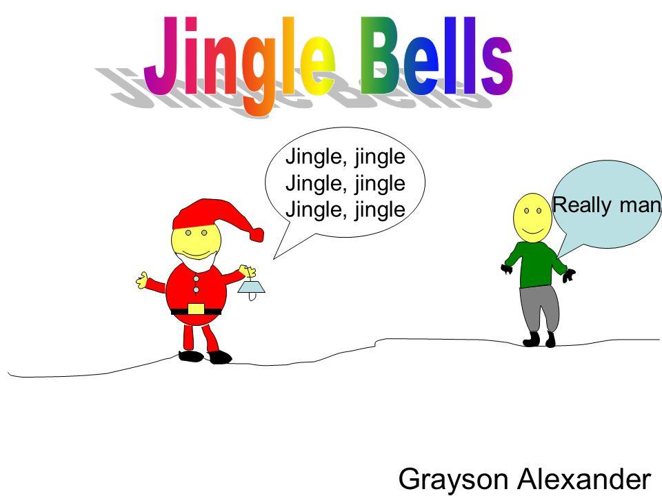 Jingle Bells Jingle, jingle Really man Grayson Alexander