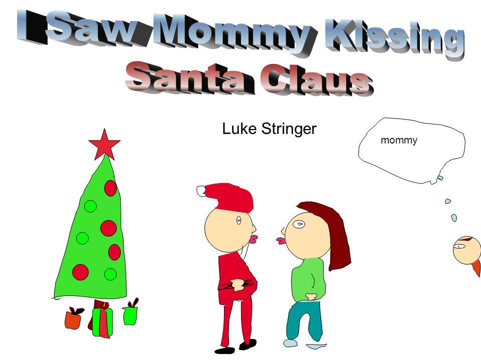 I Saw Mommy Kissing Santa Claus Luke Stringer mommy Mommy