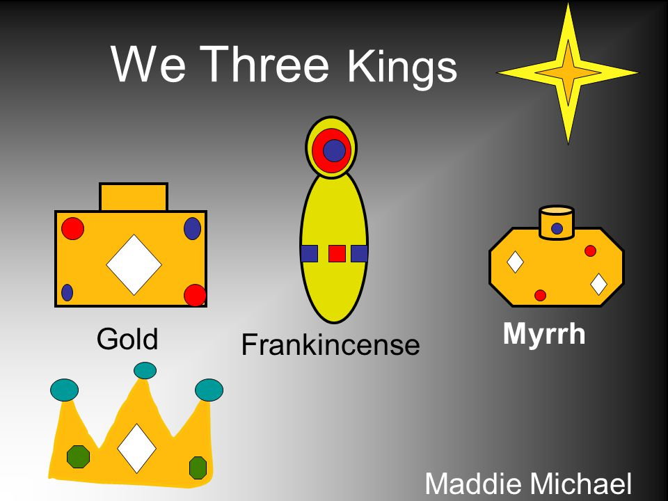 We Three Kings Myrrh Gold Frankincense Maddie Michael