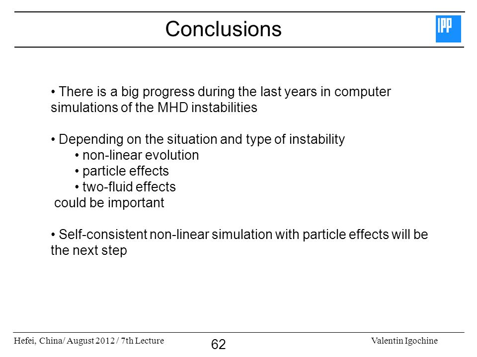 Conclusions There is a big progress during the last years in computer simulations of the MHD instabilities.