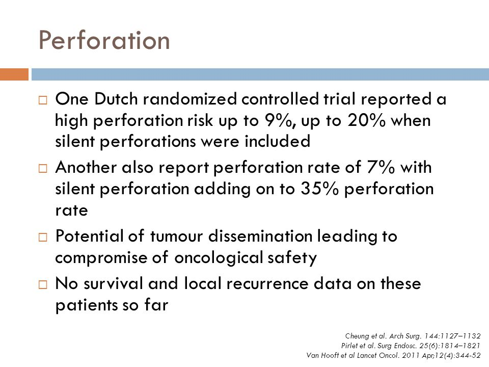 Perforation One Dutch randomized controlled trial reported a high perforation risk up to 9%, up to 20% when silent perforations were included.