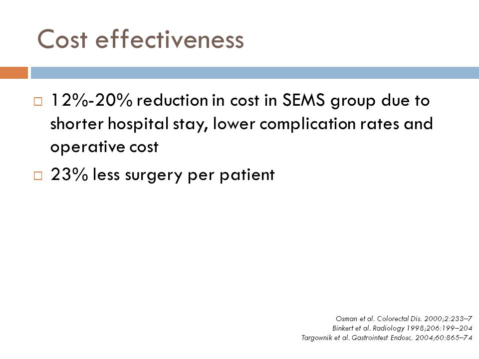 Cost effectiveness 12%-20% reduction in cost in SEMS group due to shorter hospital stay, lower complication rates and operative cost.