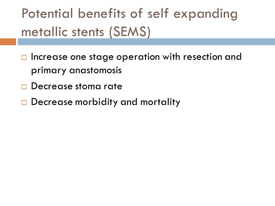 Potential benefits of self expanding metallic stents (SEMS)