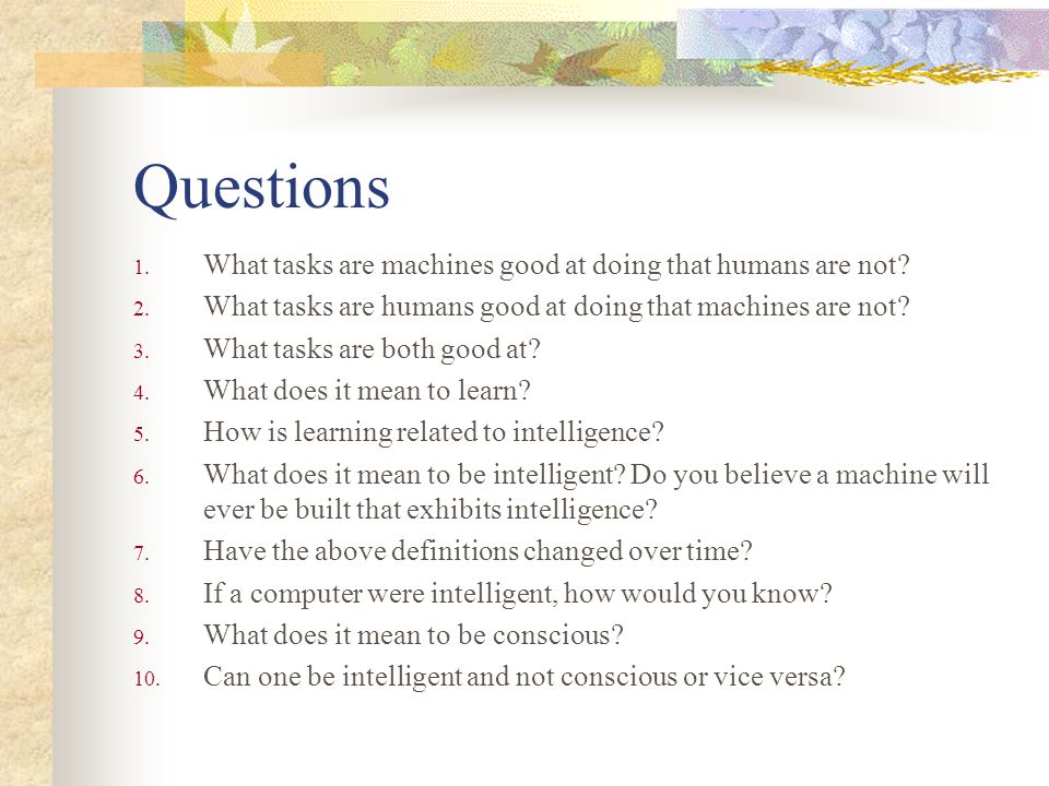 Questions What tasks are machines good at doing that humans are not