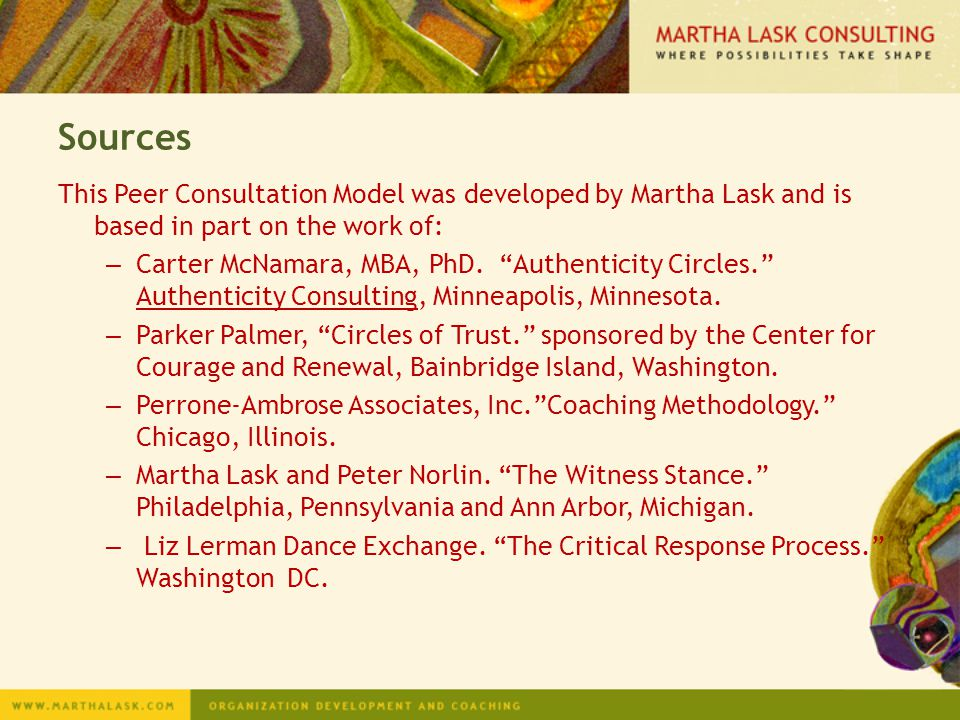 Sources This Peer Consultation Model was developed by Martha Lask and is based in part on the work of: