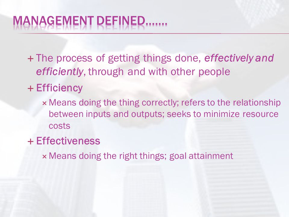 Management Defined……. The process of getting things done, effectively and efficiently, through and with other people.